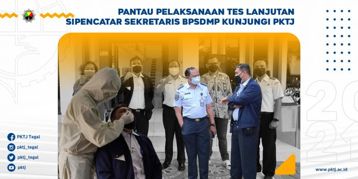 Pantau Pelaksanaan Tes Lanjutan Sipencatar, Sekretaris BPSDMP Kunjungi PKTJ